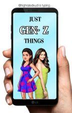 Just Gen Z Things by highratedkudi