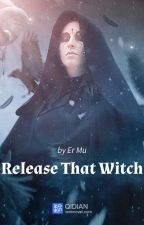 Release That Witch by Webnovel_Official