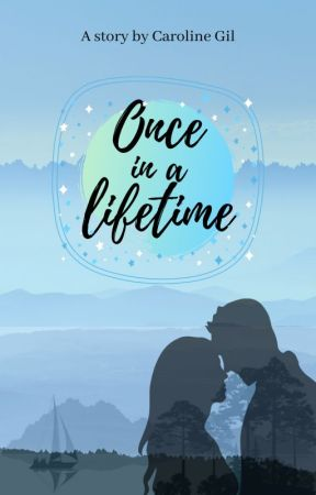 Once in a lifetime by CarolineSGil