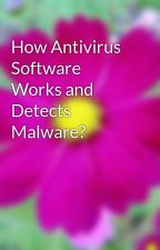 How Antivirus Software Works and Detects Malware? by alicewhite07