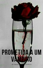 Prometida a um vampiro  by Mariaalmeidasouza