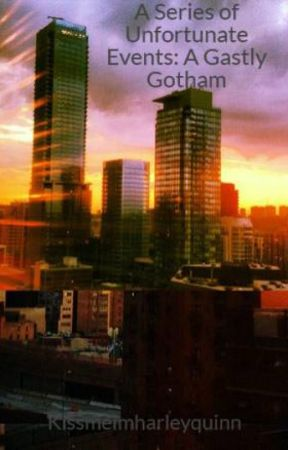 A Series of Unfortunate Events: A Gastly Gotham by Kissmeimharleyquinn