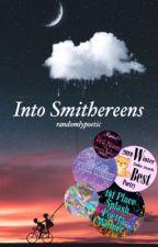 Into Smithereens  by randomlypoetic