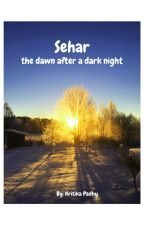 Sehar - the dawn after a dark night (Completed) by kitkat_se_kittu