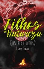 Filhos da Natureza - Os Rebelados Vol.3 by LuanySousa23
