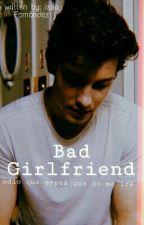 Bad Girlfriend| SM  by _xShawnxx