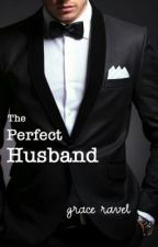 The Perfect Husband (ON HOLD) by Graceravel