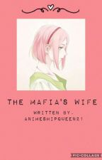 The Mafia's Wife (Sasusaku fanfic) by AnimeshipQueen21
