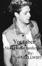 YouTuber [Niall Horan fanfiction] by NIXLLWIFI