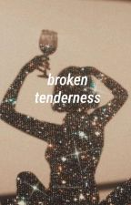 Broken Tenderness e.d • Writing by dolantwin_smiles