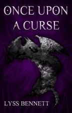Once Upon a Curse (currently being edited!) by LyssBennett