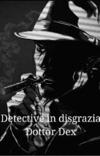 Detective in disgrazia[In Revisione]  by dottordex00
