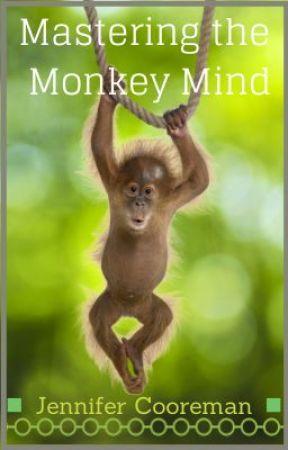 Mastering the Monkey Mind by theattentivesoul