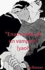 Enamorado de un vampiro.(yaoi/gay) by Bayiizaa