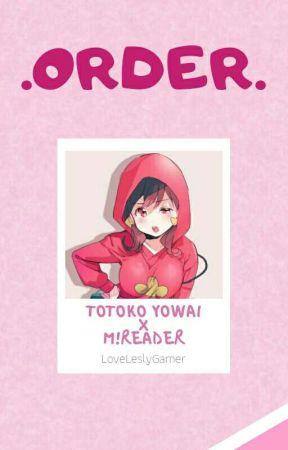 {Order}Totoko X Male Reader by LoveLeslyGamer