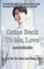 Come back to me, love(Sequel) [Discontinued FOR NOW] by notcooldudde