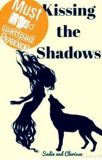 Kissing The Shadows by Sadie_and_Clarissa