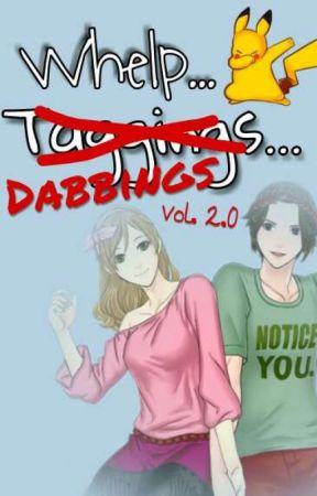 Whelp... Dabbings... Vol. 2.0 by TrayC_Child_of_Mine