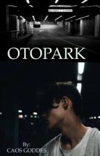 OTOPARK  by caos_goddes