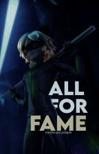 All For Fame  by Naniiih12teen