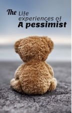 The Life Experiences Of A Pessimist by amber675