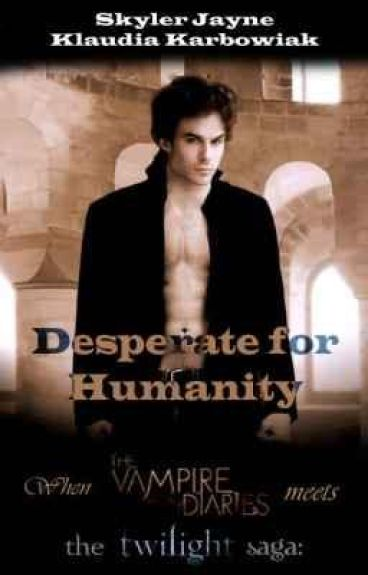 Desperate for Humanity - When The Twilight Saga meets The Vampire Diaries