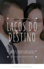 Laços do Destino by Larissa_Gualberto