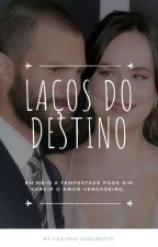Laços do Destino by Larissa_Gualberto