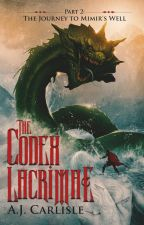 The Codex Lacrimae, Part 2: The Journey to Mimir's Well by AJ_Carlisle