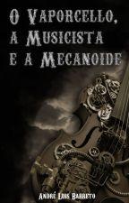 O Vaporcello, a Musicista e a Mecanoide. by AndreLuis1