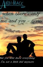 when there's only me and you - tyrus by Broken_fangirl_2002