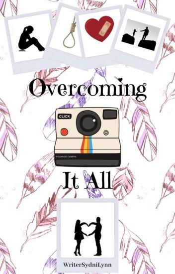 Overcoming It All ~ Book 3 (COMPLETED)