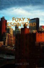 FOXY X ESPINTRAP by coral-234