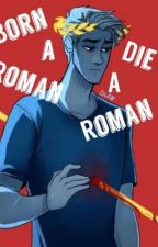 Born a Roman, Die a Roman by Festus_is_happy
