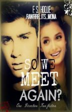 So We Meet Again? (A Zayn Malik Fan Fiction.) by RoseFarihaHarvestar