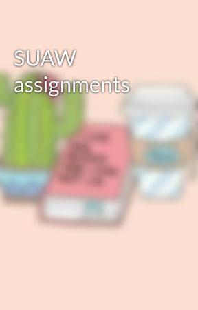 SUAW assignments  by CrazeReadology