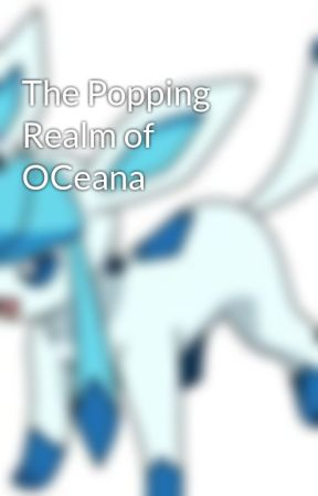 The Popping Realm of OCeana by cc81094