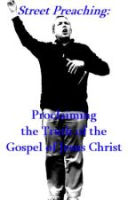 Street Preaching: Proclaiming the Truth of the Gospel of Jesus Christ by ColetonVisser