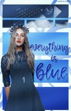 everything is blue [ camp nano 2018 ] by newsies-