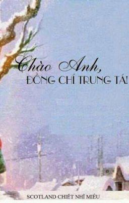 Đọc truyện Chào Anh Đồng Chí Trung Tá - Scotland Chiết Nhĩ Miêu