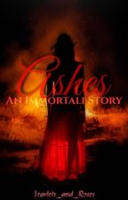 Ashes: An Immortali Story by Scarlets_and_Roses
