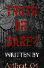 Truth Or Dare (ON GOING) by ArtBeat_04