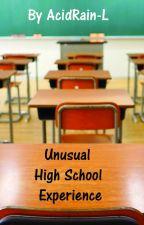 Unusual High School Experience by AcidRain-L