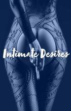 Intimate Desires  by namaslayyou