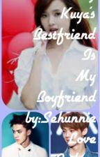 My Kuya's Bestfriend Is My Boyfriend (: by SehunnieLoveAudrey
