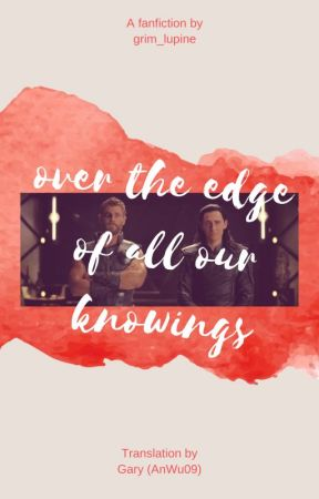 [Thorki] over the edge of all our knowings [Fic dịch] by AnWu09