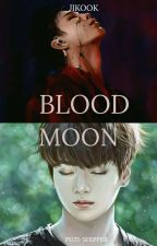 Blood moon [JIKOOK] O.S ADAP. by Puti-shipper