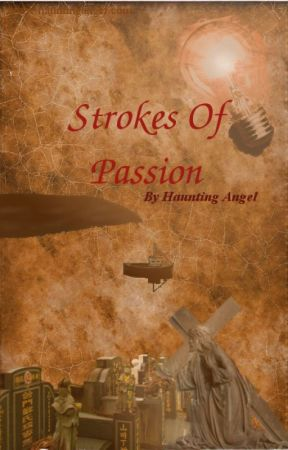 Strokes of Passion by HauntingAngel