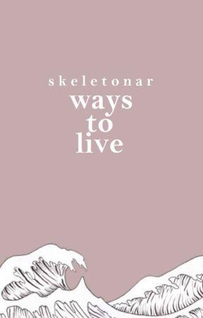 ways to live by skeletonar