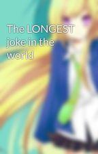 The LONGEST joke in the world by TheStoryTellerLucy